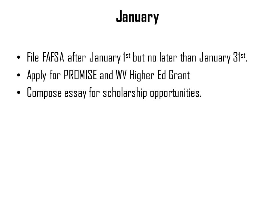 January File FAFSA after January 1 st but no later than January 31 st.