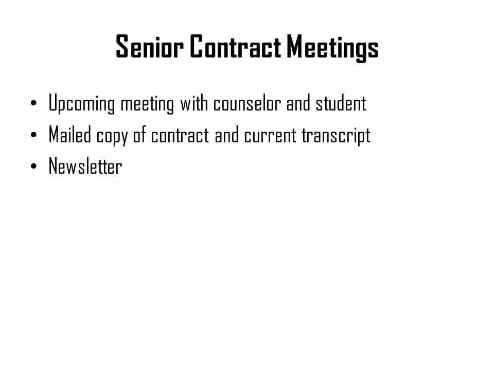 Senior Contract Meetings Upcoming meeting with counselor and student Mailed copy of contract and current transcript Newsletter