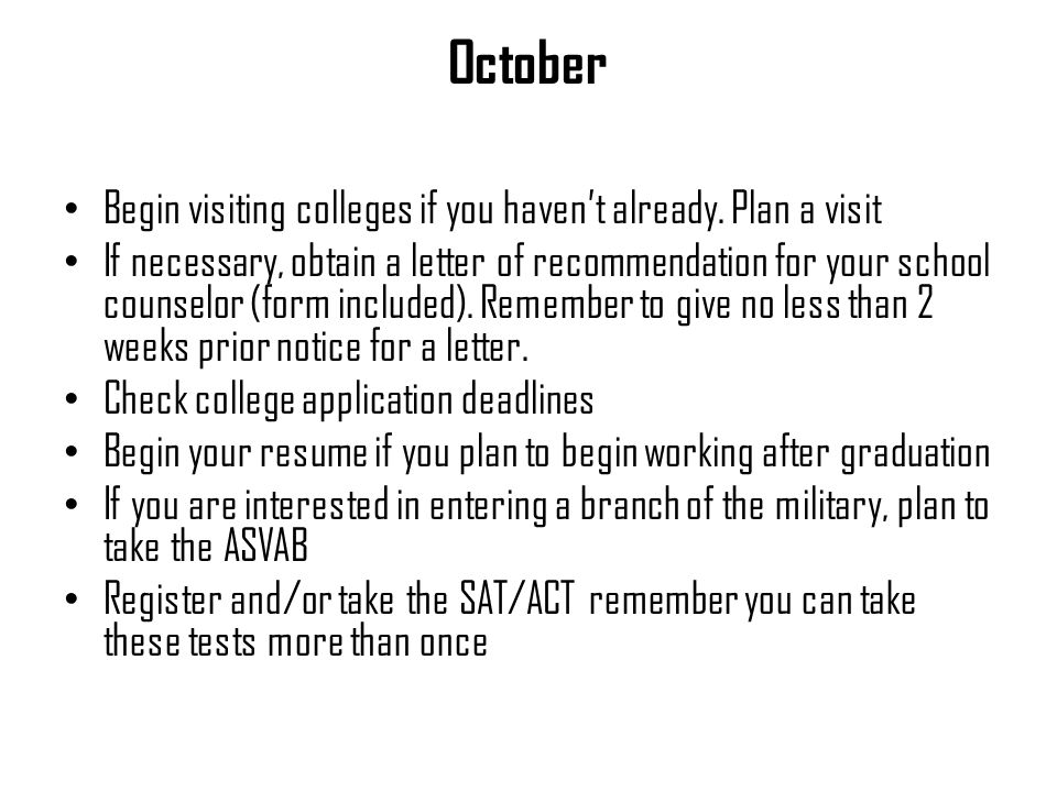 October Begin visiting colleges if you haven't already.