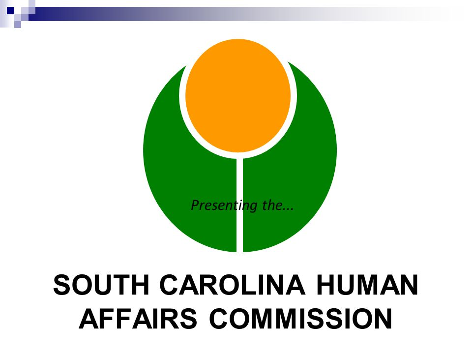SOUTH CAROLINA HUMAN AFFAIRS COMMISSION Presenting the...
