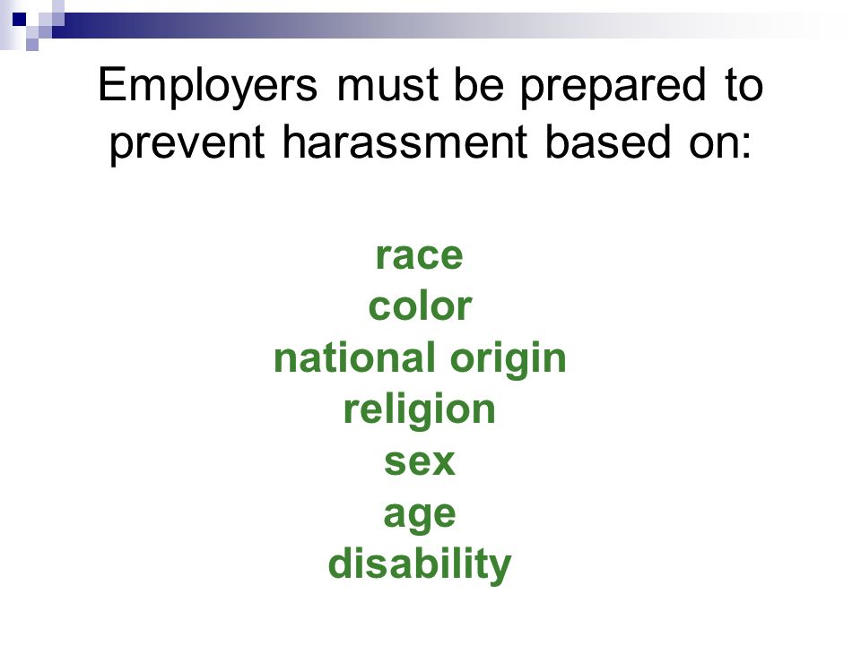 Employers must be prepared to prevent harassment based on: race color national origin religion sex age disability