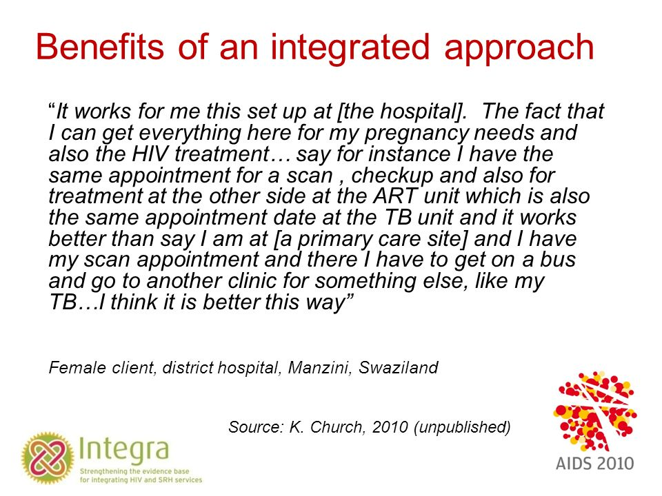 Benefits of an integrated approach It works for me this set up at [the hospital].
