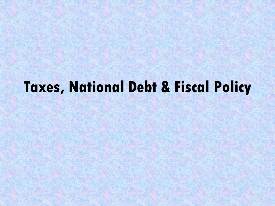 Taxes, National Debt & Fiscal Policy