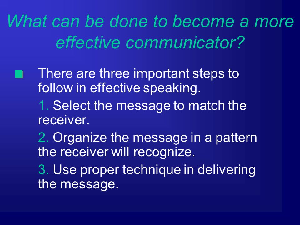 There are three important steps to follow in effective speaking.