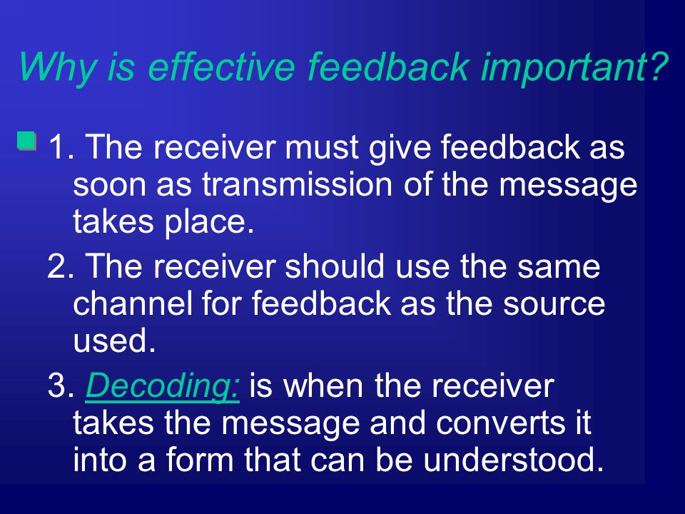 1. The receiver must give feedback as soon as transmission of the message takes place.