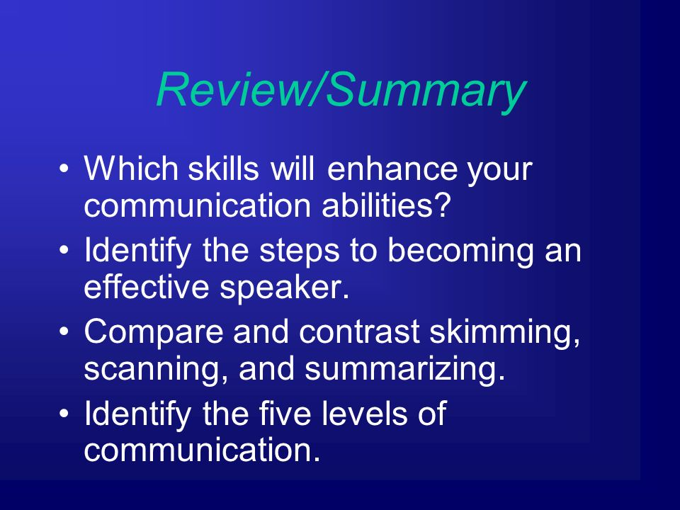 Review/Summary Which skills will enhance your communication abilities.