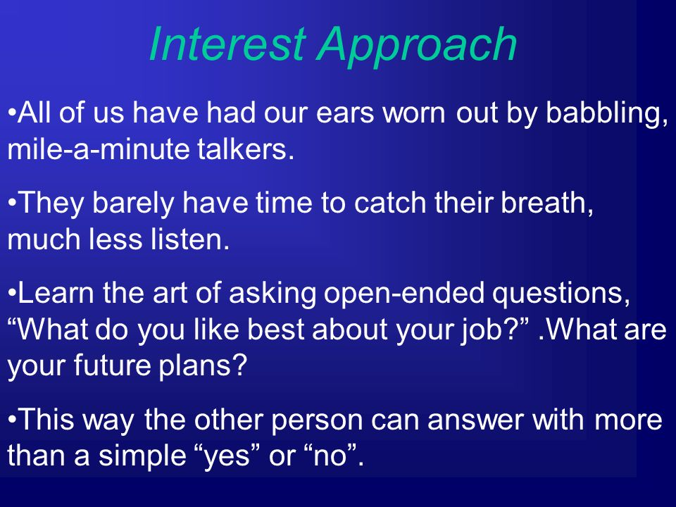 Interest Approach All of us have had our ears worn out by babbling, mile-a-minute talkers.