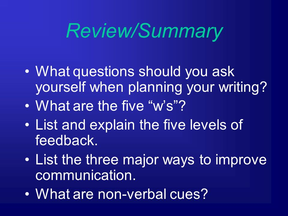 Review/Summary What questions should you ask yourself when planning your writing.