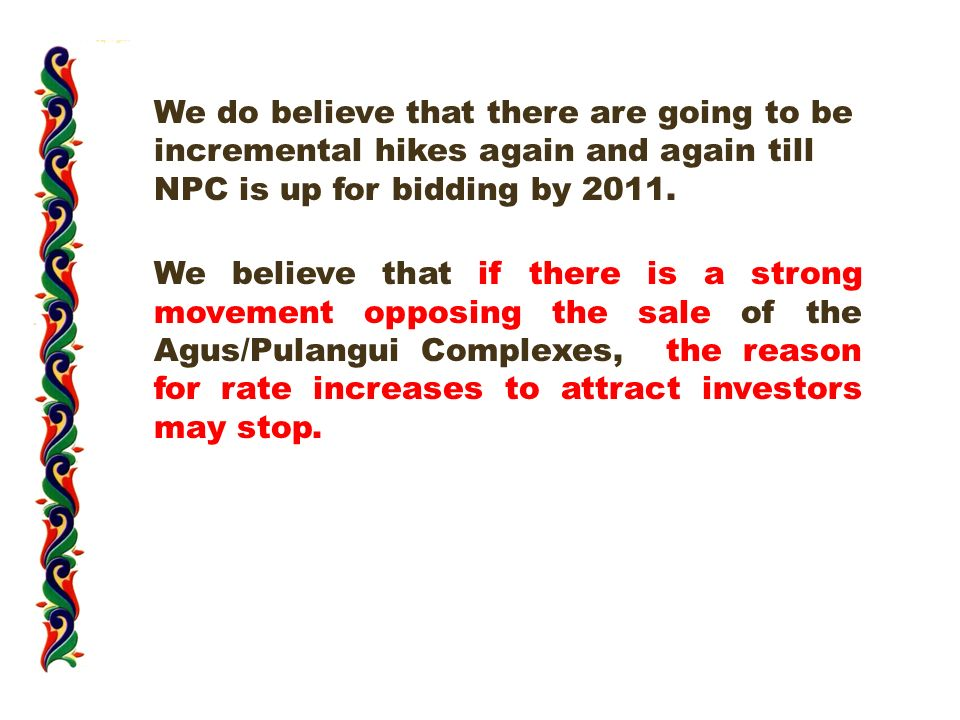We do believe that there are going to be incremental hikes again and again till NPC is up for bidding by 2011.
