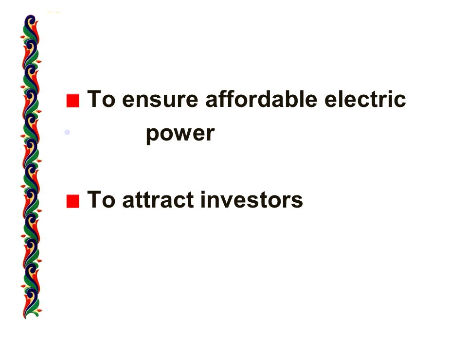 To ensure affordable electric power To attract investors
