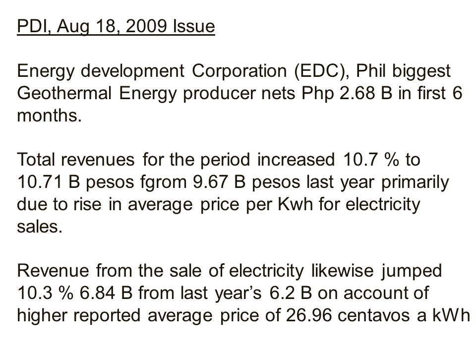 PDI, Aug 18, 2009 Issue Energy development Corporation (EDC), Phil biggest Geothermal Energy producer nets Php 2.68 B in first 6 months.