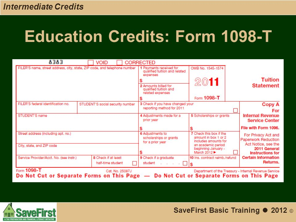 Education Credits: Form 1098-T SaveFirst Basic Training ● 2012 © Intermediate Credits