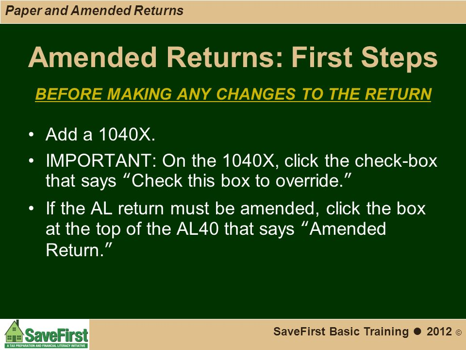 Amended Returns: First Steps BEFORE MAKING ANY CHANGES TO THE RETURN Add a 1040X.
