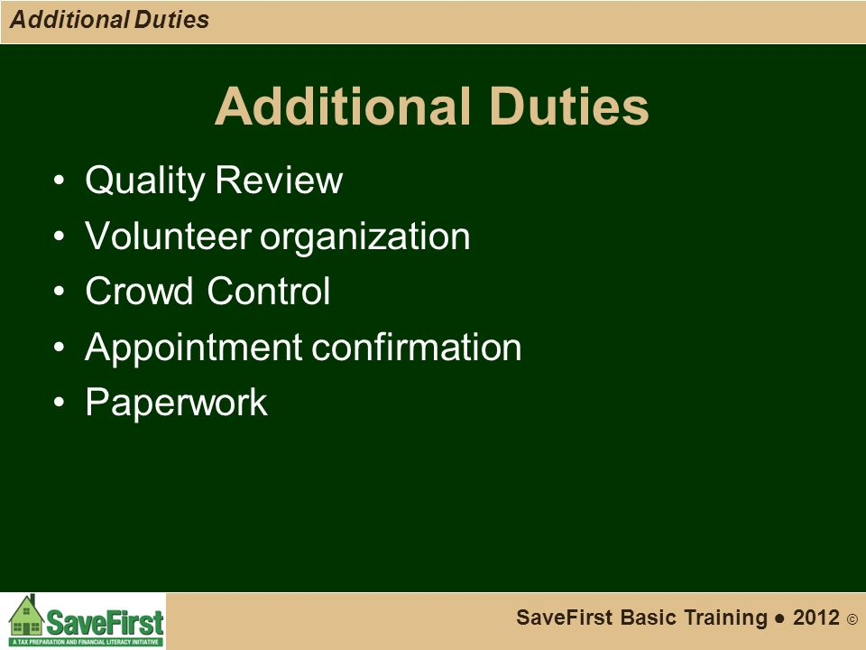 Additional Duties Quality Review Volunteer organization Crowd Control Appointment confirmation Paperwork SaveFirst Basic Training ● 2012 © Additional Duties