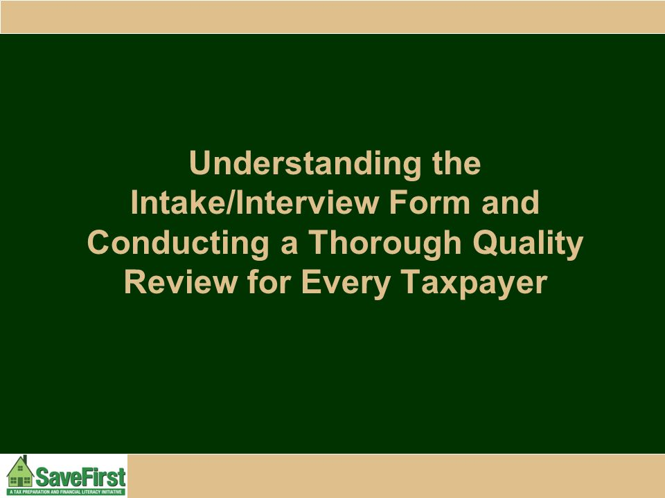 Understanding the Intake/Interview Form and Conducting a Thorough Quality Review for Every Taxpayer