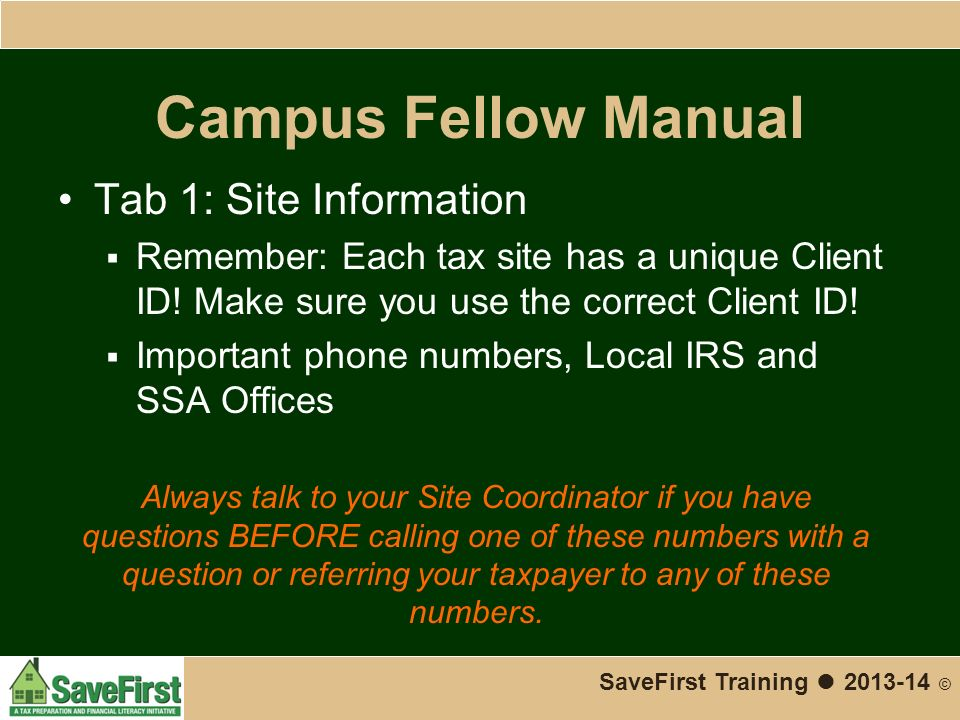 Campus Fellow Manual Tab 1: Site Information  Remember: Each tax site has a unique Client ID.