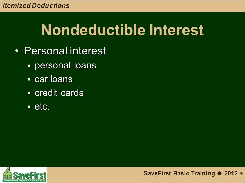 Nondeductible Interest Personal interestPersonal interest  personal loans  car loans  credit cards  etc.