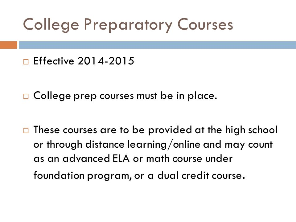 College Preparatory Courses  Effective  College prep courses must be in place.