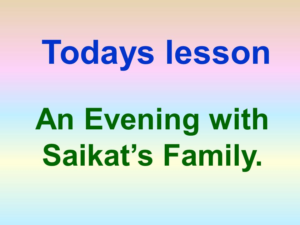 An Evening with Saikat's Family. Todays lesson