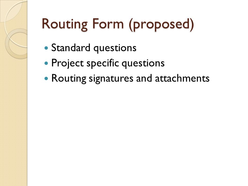 Routing Form (proposed) Standard questions Project specific questions Routing signatures and attachments