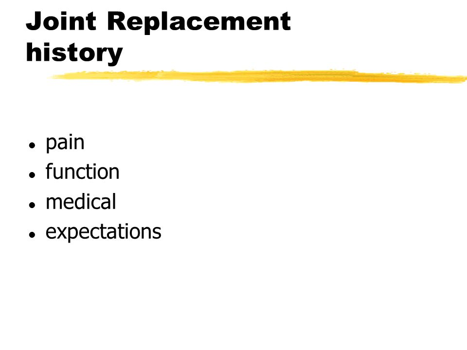 Joint Replacement history l pain l function l medical l expectations