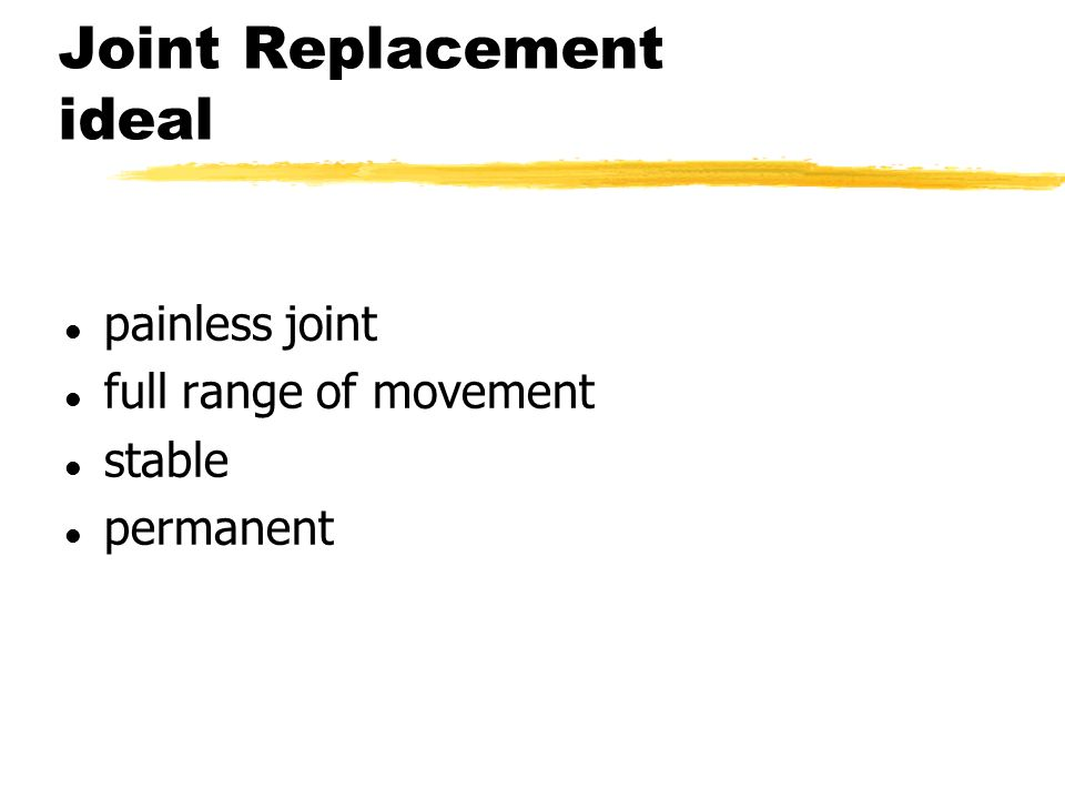 Joint Replacement ideal l painless joint l full range of movement l stable l permanent
