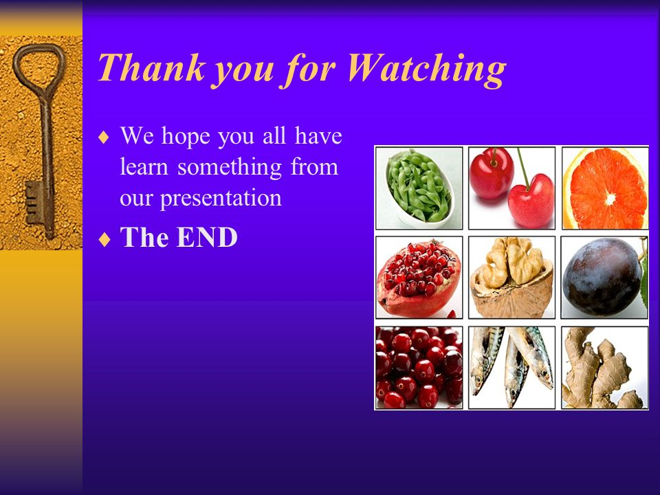Thank you for Watching  We hope you all have learn something from our presentation  The END