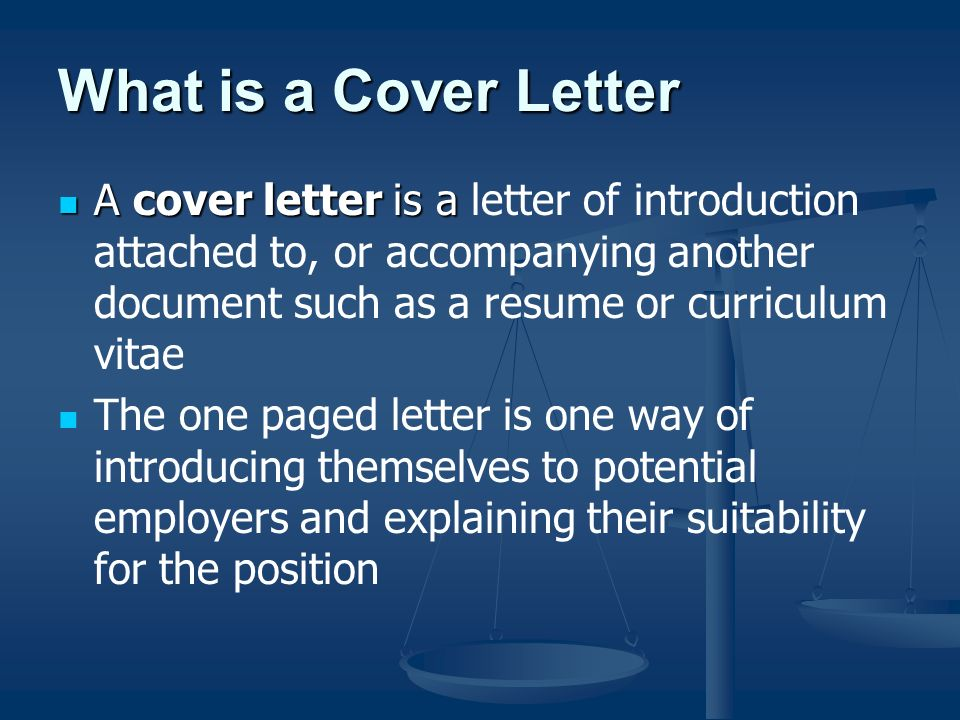 What is a Cover Letter A cover letter is a A cover letter is a letter of introduction attached to, or accompanying another document such as a resume or curriculum vitae The one paged letter is one way of introducing themselves to potential employers and explaining their suitability for the position