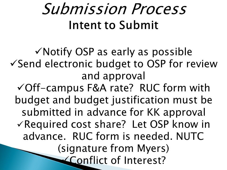 Submission Process Intent to Submit Notify OSP as early as possible Send electronic budget to OSP for review and approval Off-campus F&A rate.