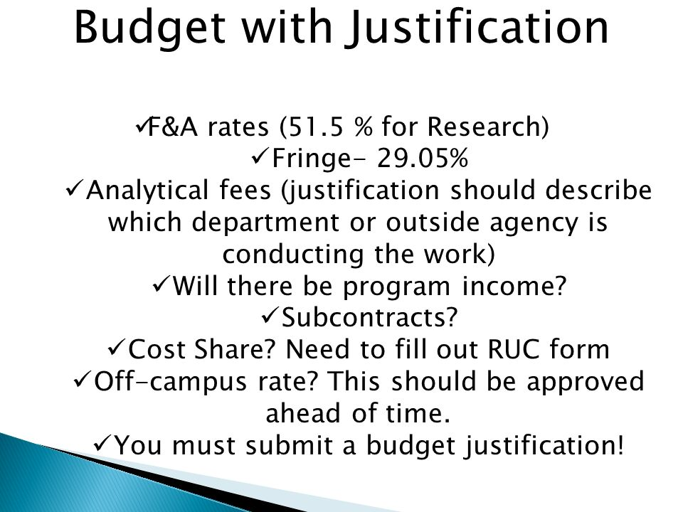 Budget with Justification F&A rates (51.5 % for Research) Fringe % Analytical fees (justification should describe which department or outside agency is conducting the work) Will there be program income.