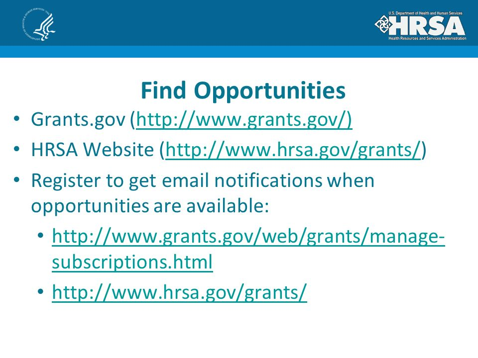 Grants.gov (  HRSA Website (  Register to get  notifications when opportunities are available:   subscriptions.html   subscriptions.html   Find Opportunities