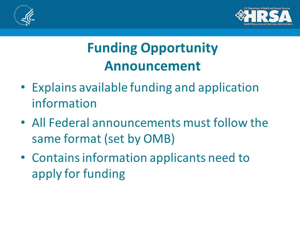 Explains available funding and application information All Federal announcements must follow the same format (set by OMB) Contains information applicants need to apply for funding Funding Opportunity Announcement