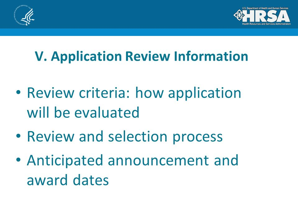 Review criteria: how application will be evaluated Review and selection process Anticipated announcement and award dates V.