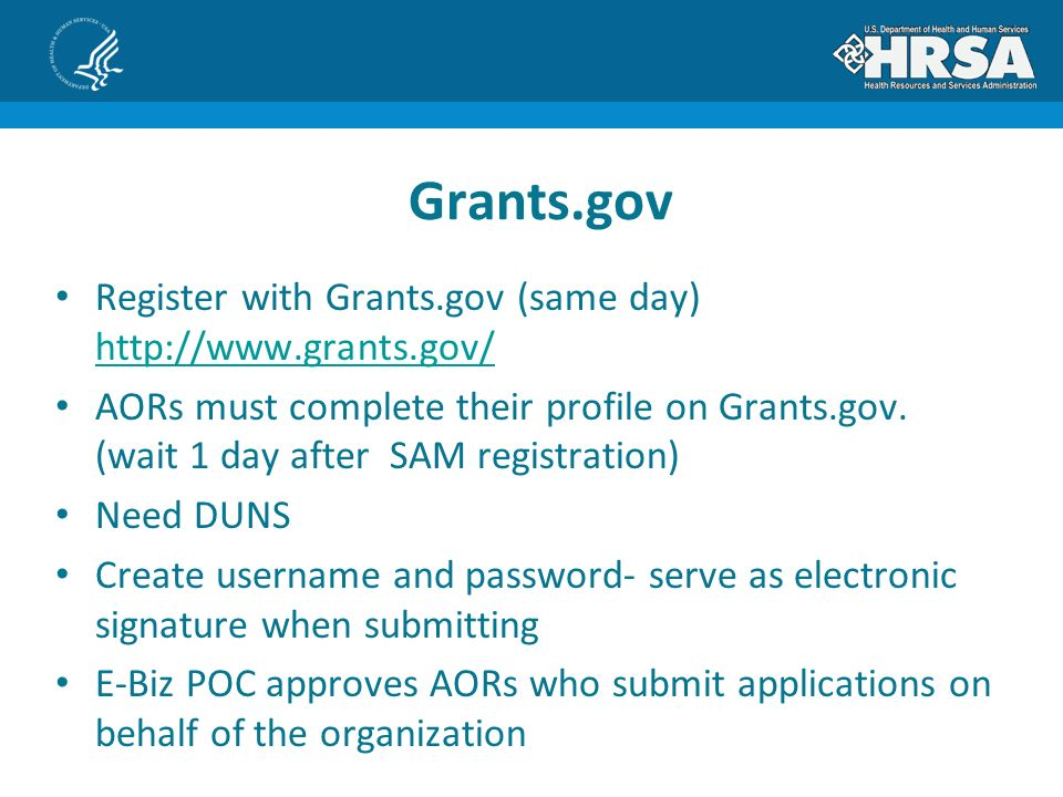 Register with Grants.gov (same day)     AORs must complete their profile on Grants.gov.