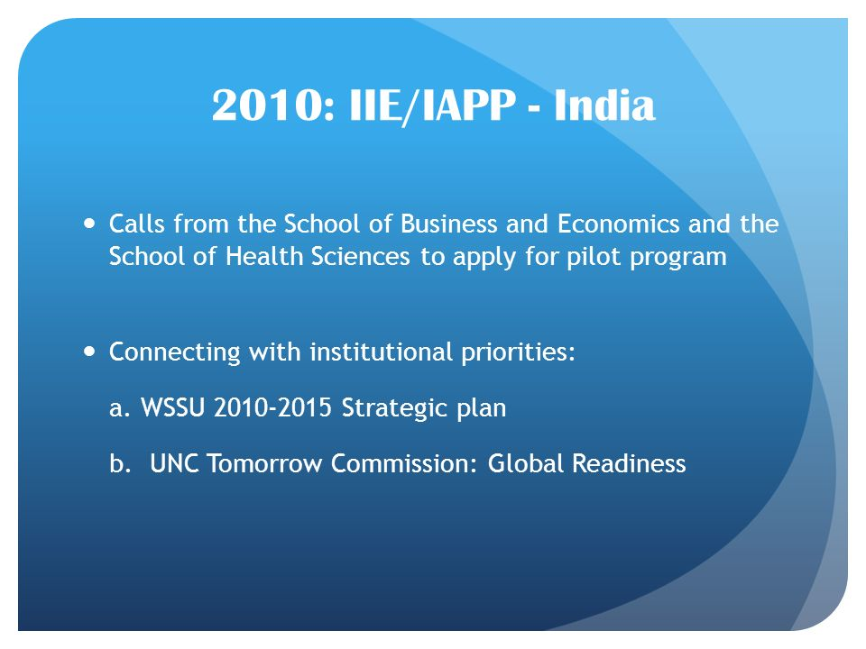2010: IIE/IAPP - India Calls from the School of Business and Economics and the School of Health Sciences to apply for pilot program Connecting with institutional priorities: a.