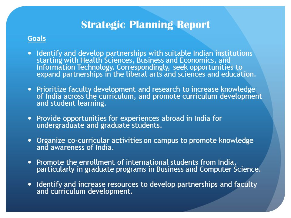 Strategic Planning Report Goals Identify and develop partnerships with suitable Indian institutions starting with Health Sciences, Business and Economics, and Information Technology.