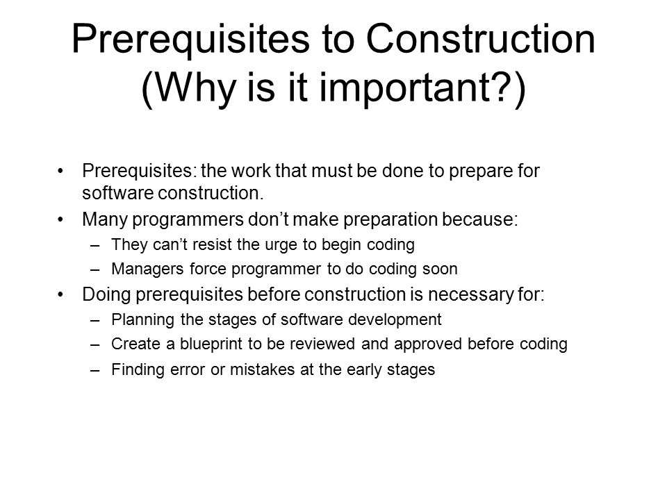 Software construction implementation system specification prerequisites to construction why is it important prerequisites the work that must be malvernweather Choice Image