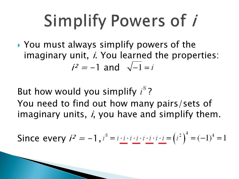  You must always simplify powers of the imaginary unit, i.