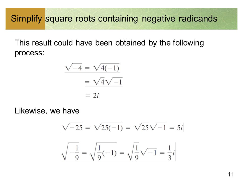 11 Simplify square roots containing negative radicands This result could have been obtained by the following process: Likewise, we have