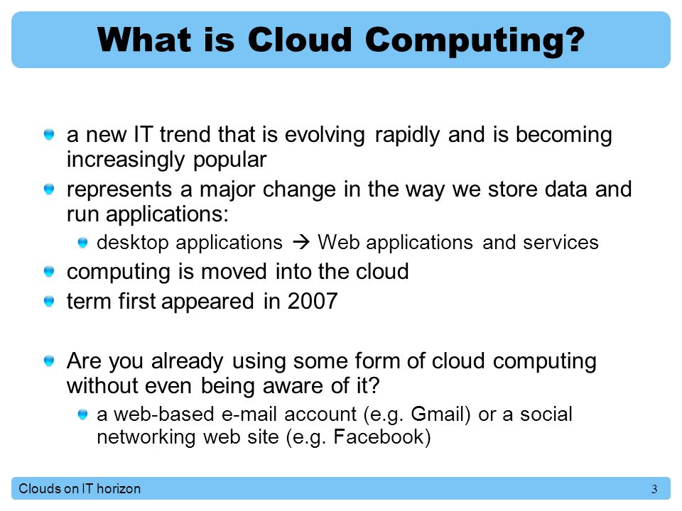 3Clouds on IT horizon What is Cloud Computing.