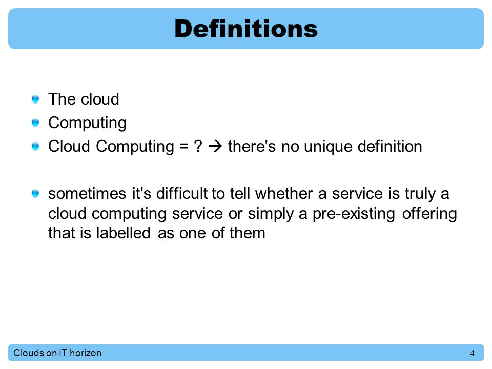 4Clouds on IT horizon Definitions The cloud Computing Cloud Computing = .