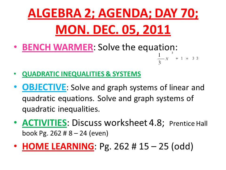 ALGEBRA 2 AGENDA DAY 48 MON Oct 31 2011 BENCH WARMERFind – Systems of Linear and Quadratic Equations Worksheet