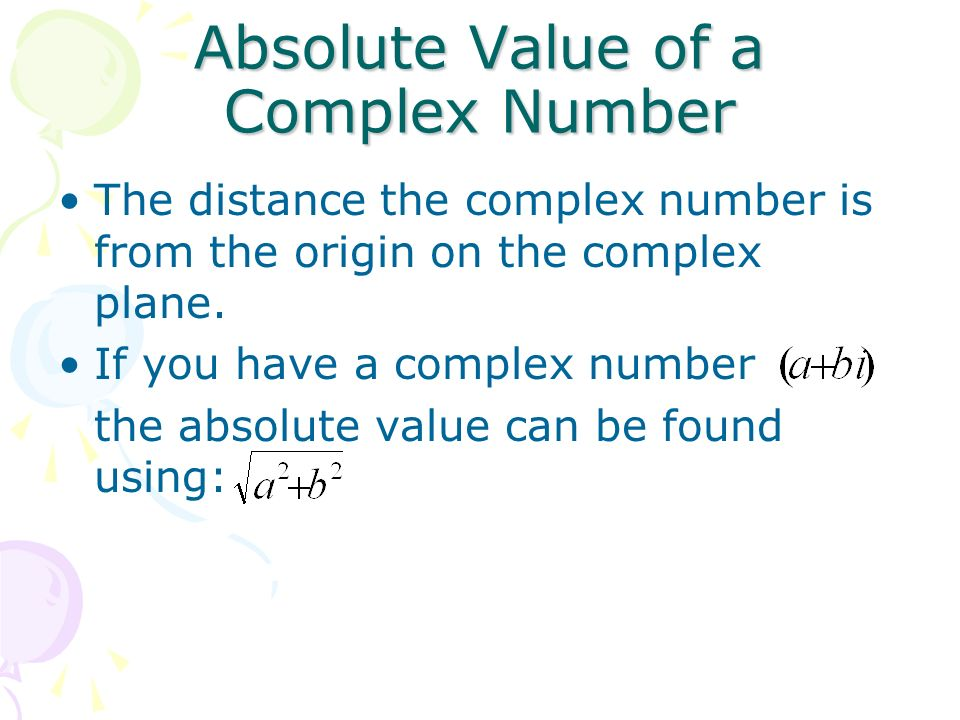 Absolute Value of a Complex Number The distance the complex number is from the origin on the complex plane.