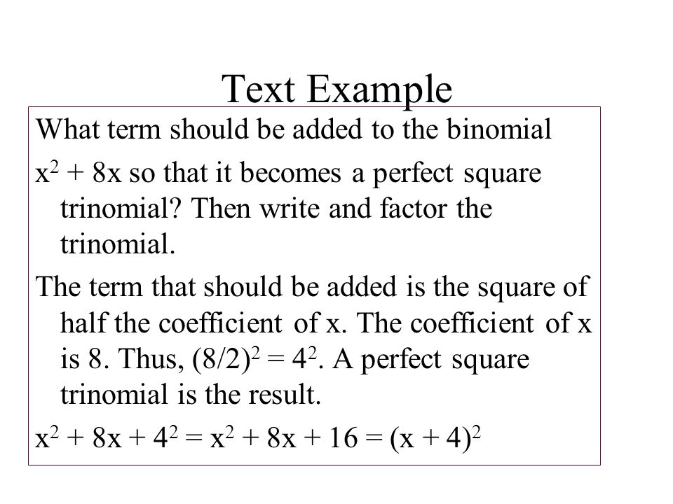 Text Example What term should be added to the binomial x 2 + 8x so that it becomes a perfect square trinomial.