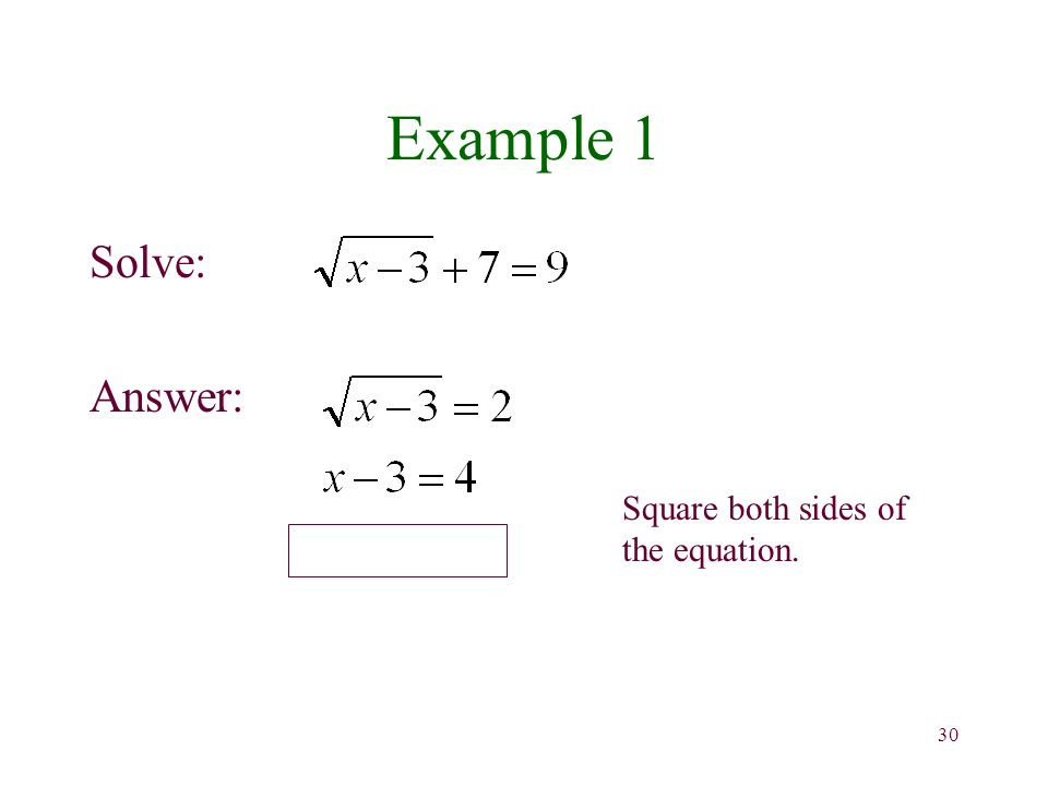 30 Example 1 Solve: Answer: Square both sides of the equation.