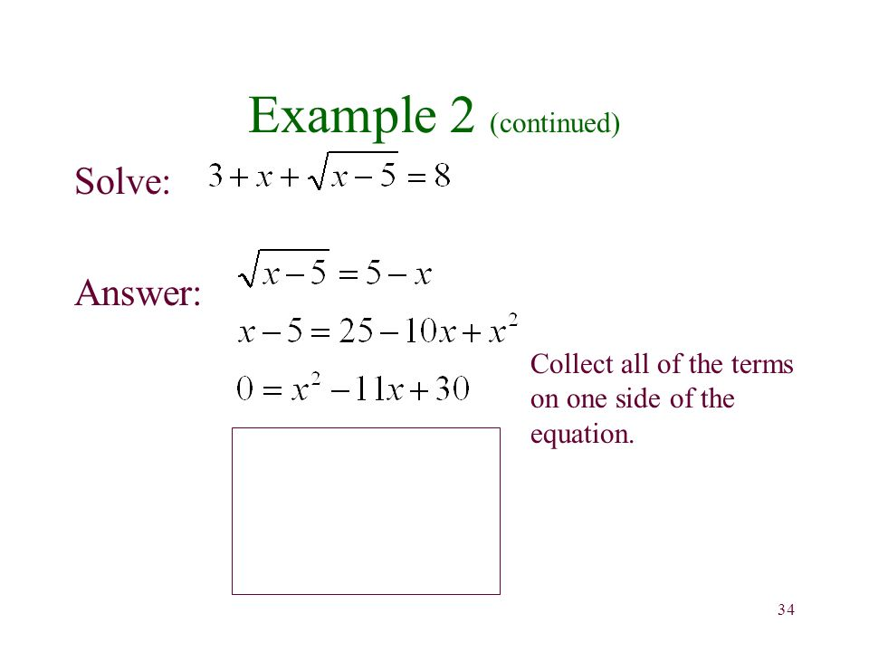 34 Example 2 (continued) Solve: Answer: Collect all of the terms on one side of the equation.