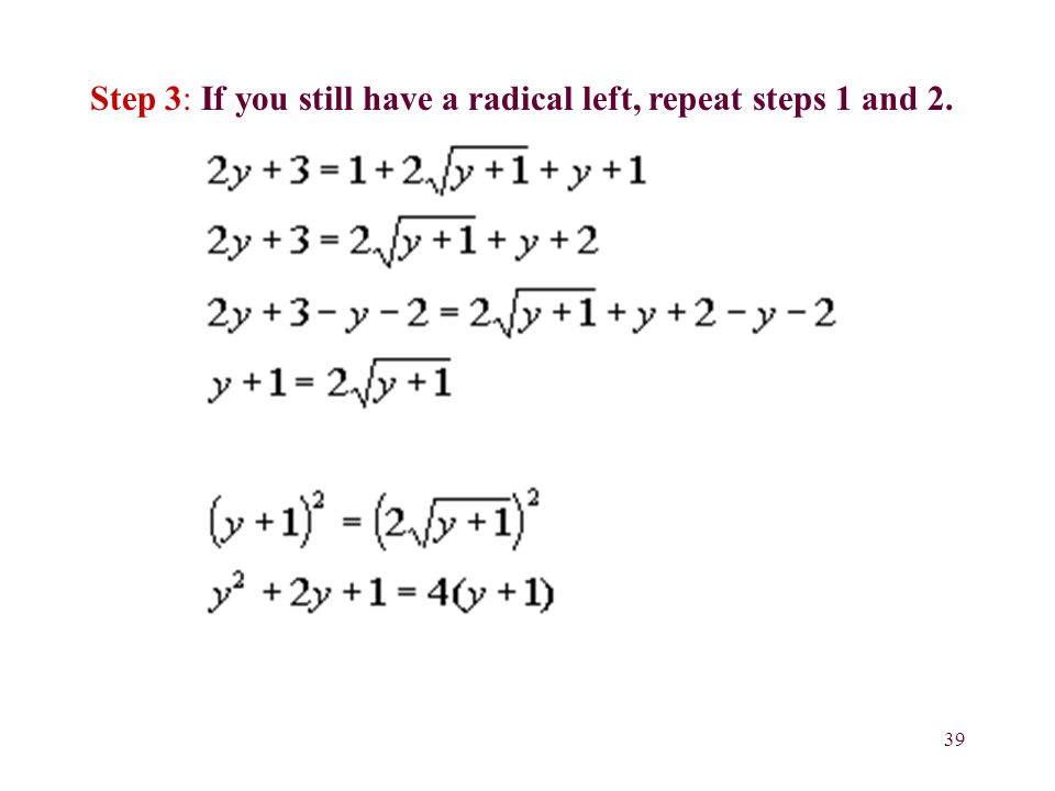 39 Step 3: If you still have a radical left, repeat steps 1 and 2.