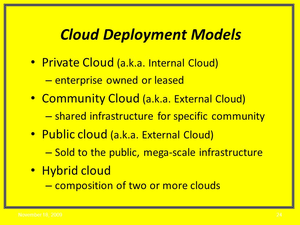 Private Cloud (a.k.a. Internal Cloud) – enterprise owned or leased Community Cloud (a.k.a.