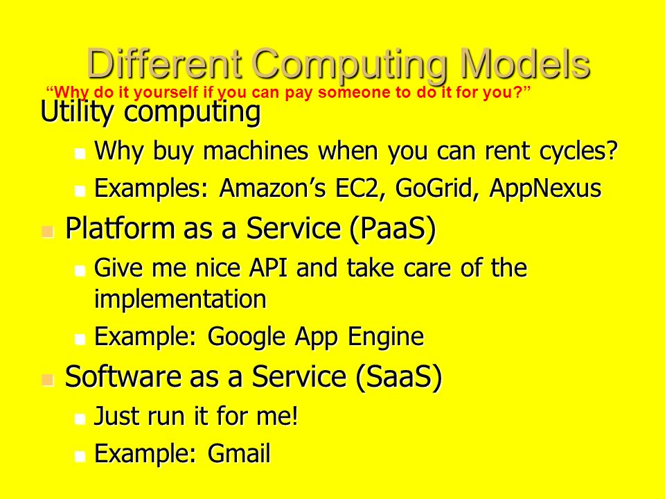 Different Computing Models Different Computing Models Utility computing Why buy machines when you can rent cycles.