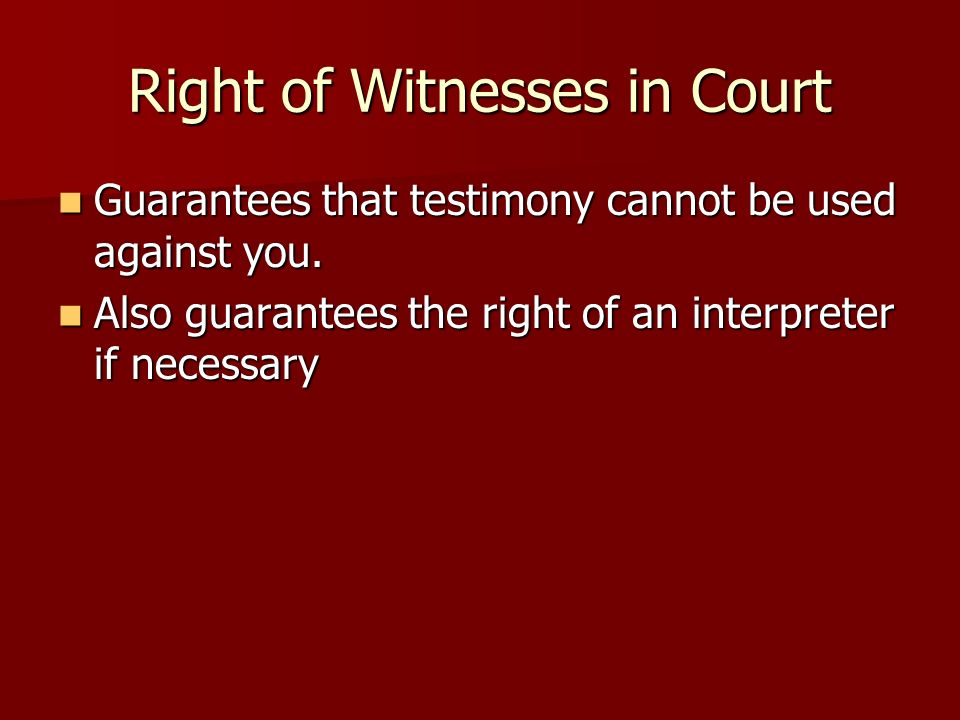 Right of Witnesses in Court Guarantees that testimony cannot be used against you.